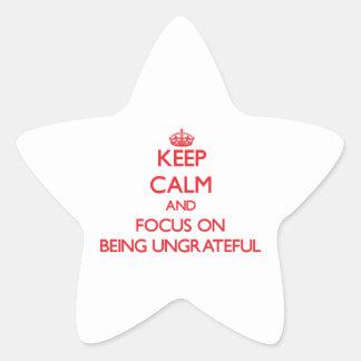 Keep Calm and focus on Being Ungrateful Star Sticker