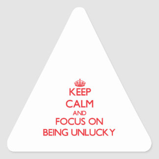 Keep Calm and focus on Being Unlucky Stickers