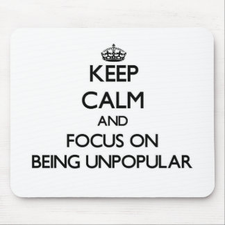 Keep Calm and focus on Being Unpopular Mouse Pad