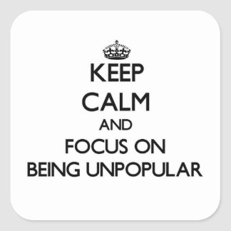Keep Calm and focus on Being Unpopular Square Sticker