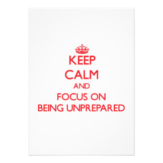 Keep Calm and focus on Being Unprepared Invitation