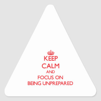Keep Calm and focus on Being Unprepared Stickers