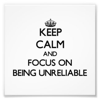 Keep Calm and focus on Being Unreliable Photo