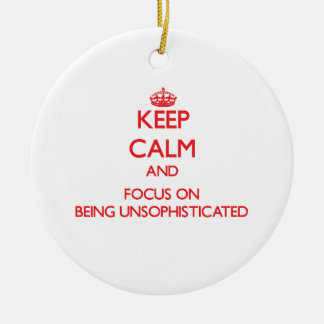 Keep Calm and focus on Being Unsophisticated Christmas Tree Ornaments