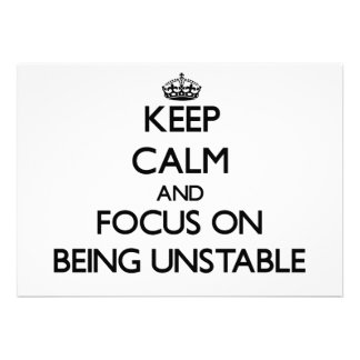 Keep Calm and focus on Being Unstable Invitations