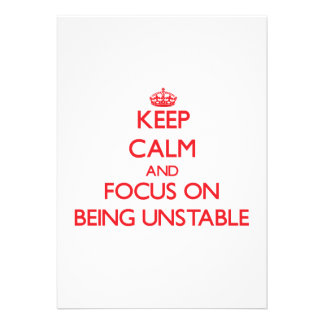 Keep Calm and focus on Being Unstable Invites