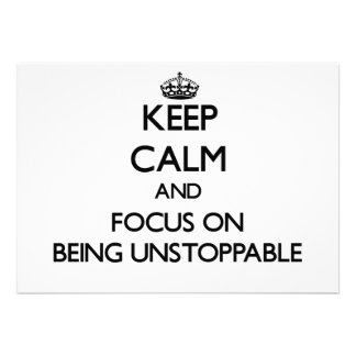 Keep Calm and focus on Being Unstoppable Invite
