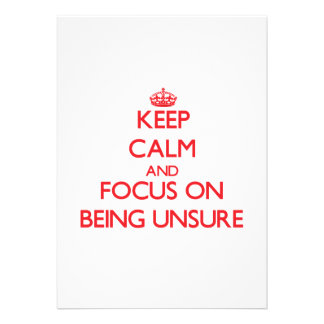 Keep Calm and focus on Being Unsure Invitation