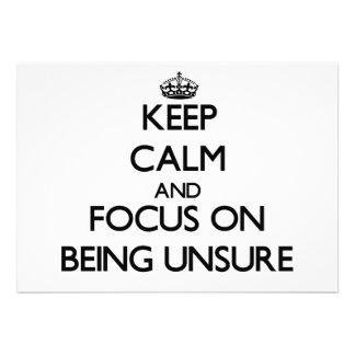 Keep Calm and focus on Being Unsure Personalized Invitation