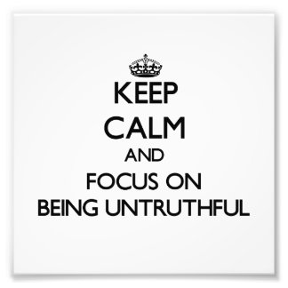 Keep Calm and focus on Being Untruthful Photo