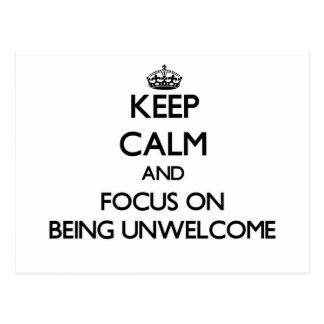 Keep Calm and focus on Being Unwelcome Postcard