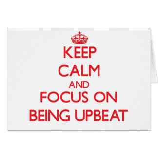 Keep Calm and focus on Being Upbeat Greeting Card
