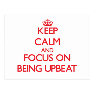 Keep Calm and focus on Being Upbeat Postcard