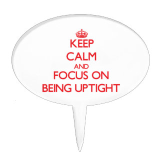 Keep Calm and focus on Being Uptight Cake Topper