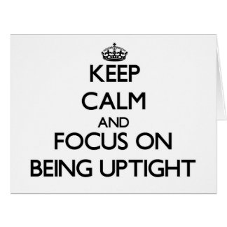 Keep Calm and focus on Being Uptight Cards