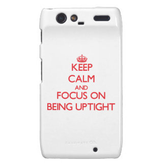 Keep Calm and focus on Being Uptight Motorola Droid RAZR Covers