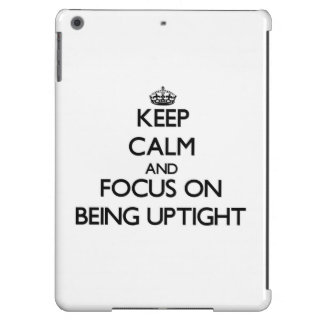 Keep Calm and focus on Being Uptight iPad Air Cover