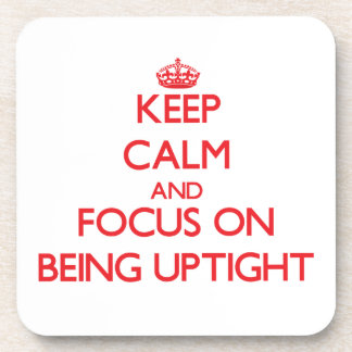 Keep Calm and focus on Being Uptight Drink Coaster