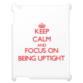Keep Calm and focus on Being Uptight iPad Cases