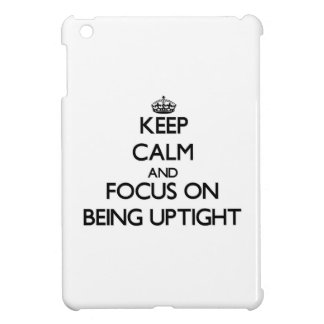 Keep Calm and focus on Being Uptight iPad Mini Covers