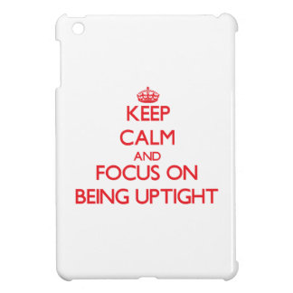 Keep Calm and focus on Being Uptight iPad Mini Cover