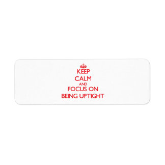 Keep Calm and focus on Being Uptight Custom Return Address Labels