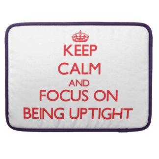 Keep Calm and focus on Being Uptight Sleeve For MacBooks