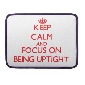 Keep Calm and focus on Being Uptight MacBook Pro Sleeve