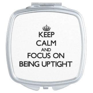 Keep Calm and focus on Being Uptight Makeup Mirrors