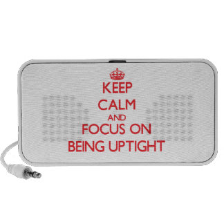 Keep Calm and focus on Being Uptight Laptop Speaker