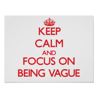 Keep Calm and focus on Being Vague Posters