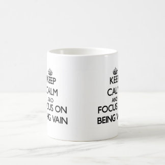 Keep Calm and focus on Being Vain Mug