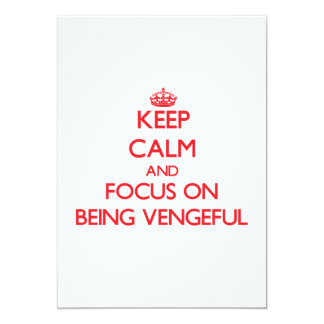 Keep Calm and focus on Being Vengeful 5x7 Paper Invitation Card