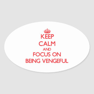 Keep Calm and focus on Being Vengeful Sticker