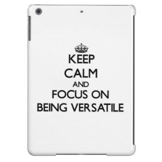 Keep Calm and focus on Being Versatile iPad Air Case