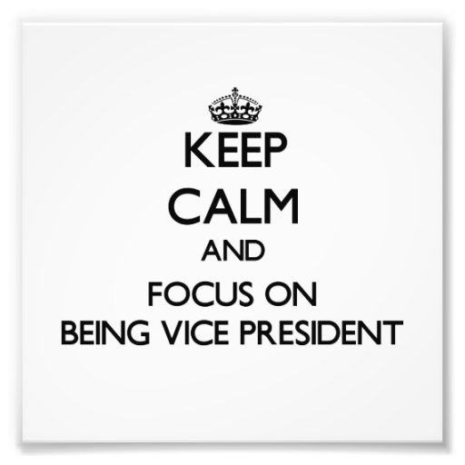Keep Calm and focus on Being Vice President Photo Print