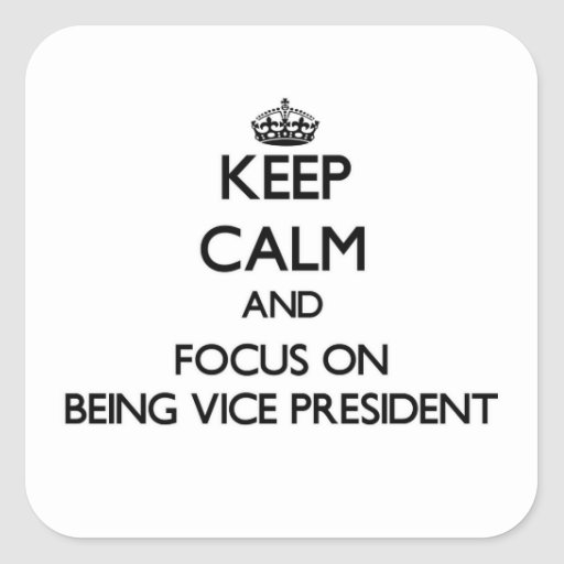 Keep Calm and focus on Being Vice President Stickers