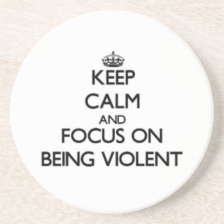 Keep Calm and focus on Being Violent Drink Coasters