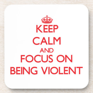 Keep Calm and focus on Being Violent Coasters
