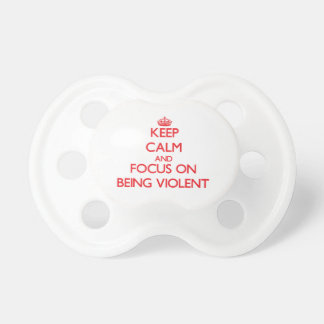 Keep Calm and focus on Being Violent Baby Pacifiers