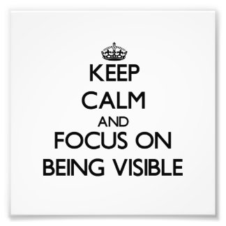 Keep Calm and focus on Being Visible Photo Print