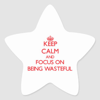 Keep Calm and focus on Being Wasteful Star Sticker