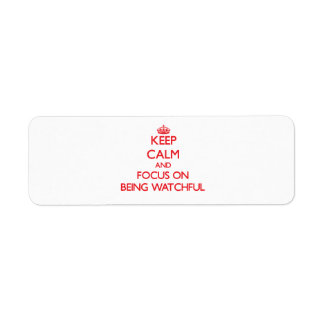 Keep Calm and focus on Being Watchful Return Address Label