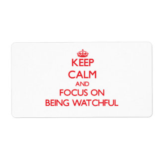 Keep Calm and focus on Being Watchful Labels