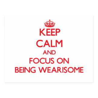 Keep Calm and focus on Being Wearisome Postcard