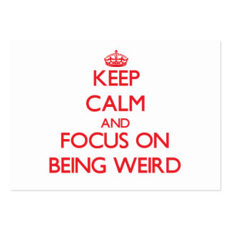 Keep Calm and focus on Being Weird Business Cards