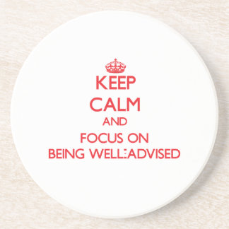 Keep Calm and focus on Being Well-Advised Drink Coasters