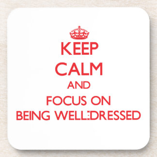 Keep Calm and focus on Being Well-Dressed Drink Coasters