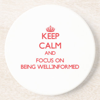 Keep Calm and focus on Being Well-Informed Beverage Coaster