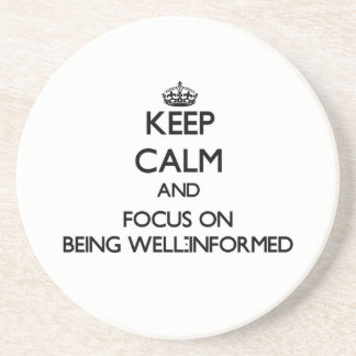 Keep Calm and focus on Being Well-Informed Drink Coasters